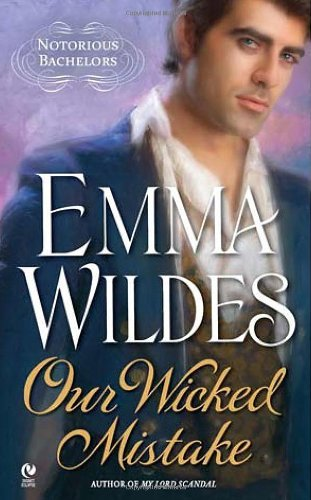 Emma Wildes Our Wicked Mistake Notorious Bachelors