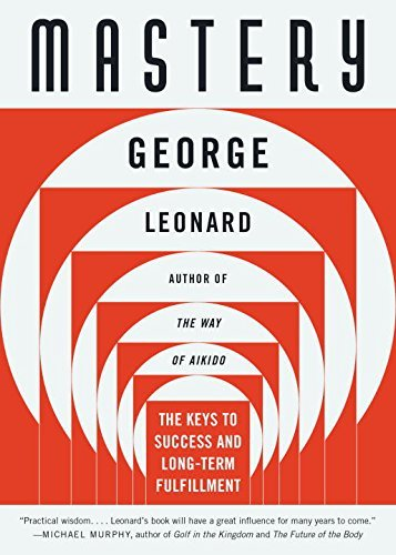 George Leonard Mastery The Keys To Success And Long Term Fulfillment