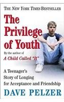 Dave Pelzer The Privilege Of Youth A Teenager's Story Of Longing For Acceptance And
