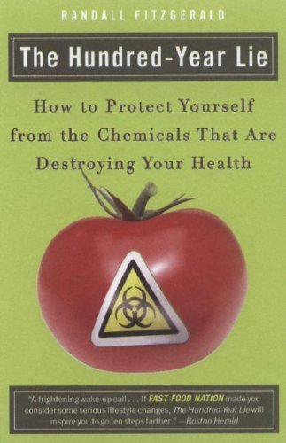 Randall Fitzgerald The Hundred Year Lie How To Protect Yourself From The Chemicals That A