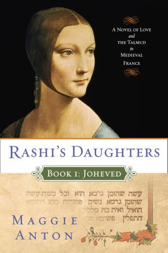Maggie Anton Rashi's Daughters Book I Joheved A Novel Of Love And The Talmud In Mediev