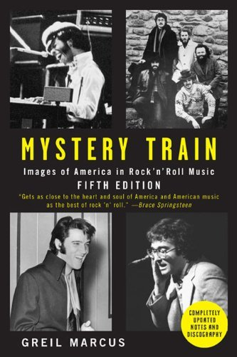 Greil Marcus Mystery Train Images Of America In Rock 'n' Roll Music 0005 Edition;revised