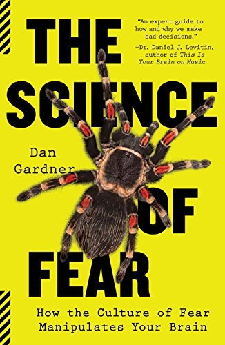 Daniel Gardner The Science Of Fear How The Culture Of Fear Manipulates Your Brain