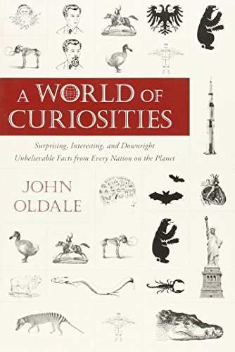 Oldale John A World Of Curiosities Surprising Interesting And Downright Unbelievab
