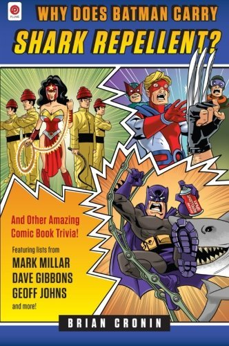 Brian Cronin Why Does Batman Carry Shark Repellent? And Other Amazing Comic Book Trivia!