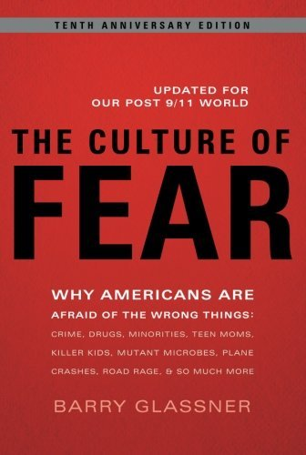 Barry Glassner The Culture Of Fear Why Americans Are Afraid Of The Wrong Things Cri 0010 Edition;anniversary