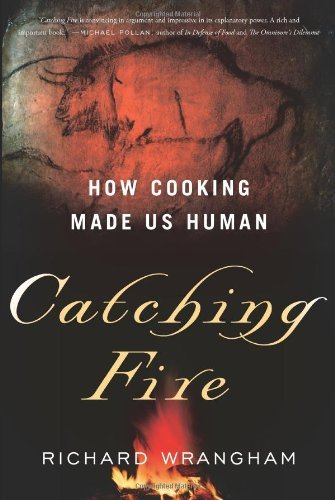 Richard Wrangham Catching Fire How Cooking Made Us Human