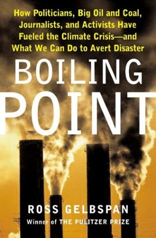 Ross Gelbspan Boiling Point How Politicians Big Oil And Coal