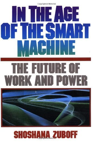 Shoshana Zuboff In The Age Of The Smart Machine The Future Of Work And Power