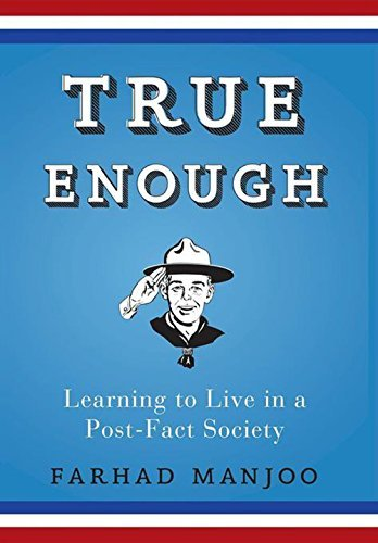 Farhad Manjoo True Enough Learning To Live In A Post Fact Society