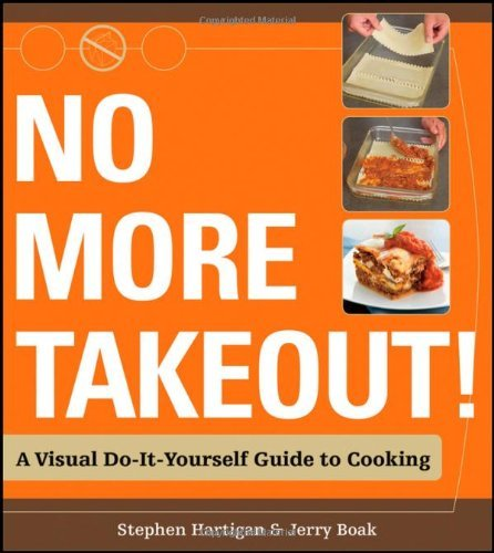 Stephen Hartigan No More Takeout! A Visual Do It Yourself Guide To Cooking