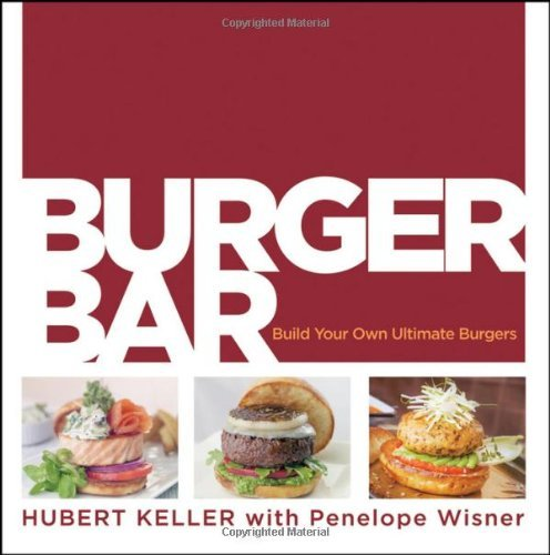 Hubert Keller Burger Bar Build Your Own Ultimate Burgers