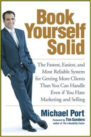 Michael Port Book Yourself Solid The Fastest Easiest And Most Reliable System Fo