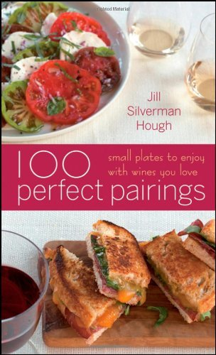 Jill Silverman Hough 100 Perfect Pairings Small Plates To Enjoy With Wines You Love