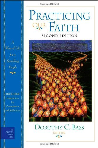 Dorothy C. Bass Practicing Our Faith A Way Of Life For A Searching People 0002 Edition;