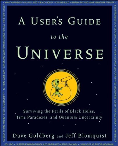 Dave Goldberg A User's Guide To The Universe Surviving The Perils Of Black Holes Time Paradox