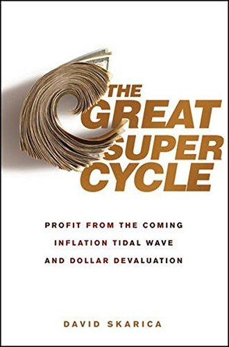 David Skarica The Great Super Cycle Profit From The Coming Inflation Tidal Wave And D