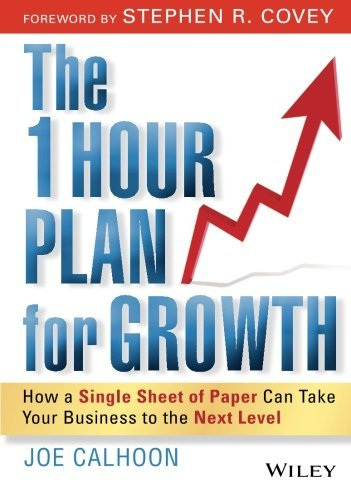 Joe Calhoon The One Hour Plan For Growth How A Single Sheet Of Paper Can Take Your Busines