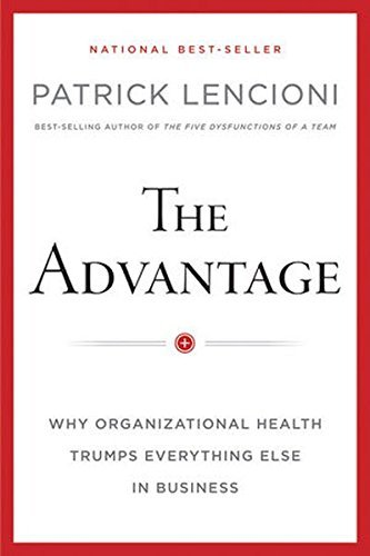 Patrick M. Lencioni The Advantage Why Organizational Health Trumps Everything Else