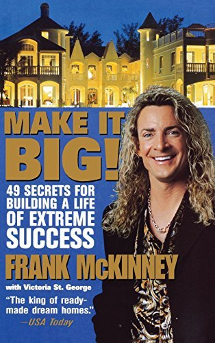 Frank E. Mckinney Make It Big! 49 Secrets For Building A Life Of Extreme Success