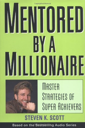 Steven K. Scott Mentored By A Millionaire Master Strategies Of Super Achievers