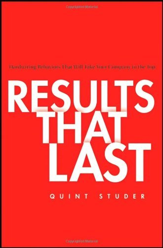 Quint Studer Results That Last Hardwiring Behaviors That Will Take Your Company