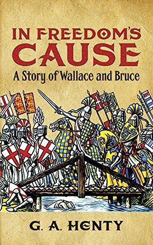G. A. Henty In Freedom's Cause A Story Of Wallace And Bruce