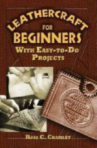 Ross C. Cramlet Leathercraft For Beginners With Easy To Do Projects