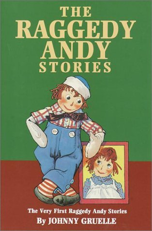 Johnny Gruelle The Raggedy Andy Stories The Very First Raggedy A The Raggedy Andy Stories The Very First Raggedy A