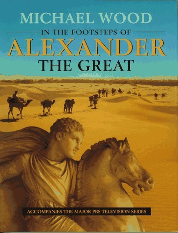 Michael Wood In The Footsteps Of Alexander The Great A Journey