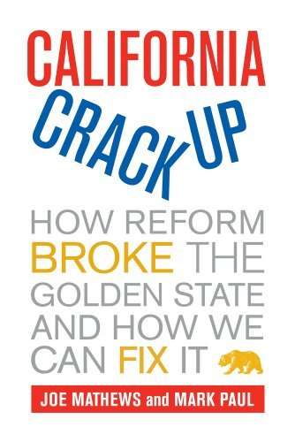 Joe Mathews California Crackup How Reform Broke The Golden State And How We Can