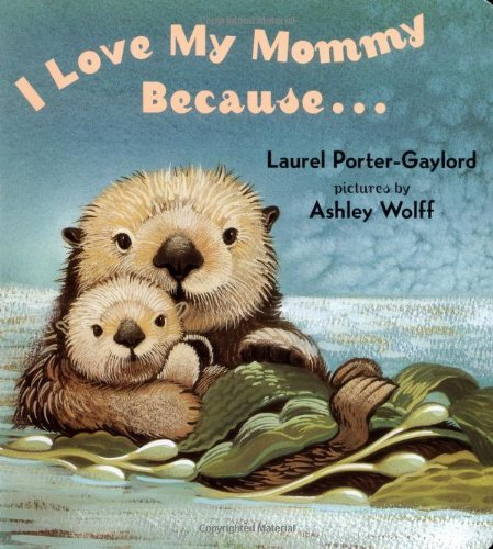 Laurel Porter Gaylord I Love My Mommy Because...