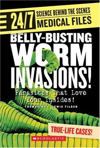 Thomasine E. Lewis Tilden Belly Busting Worm Invasions! Parasites That Love Your Insides!