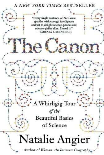 Natalie Angier The Canon A Whirligig Tour Of The Beautiful Basics Of Scien