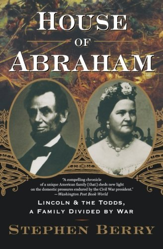 Stephen Berry House Of Abraham Lincoln And The Todds A Family Divided By War
