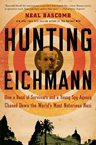 Neal Bascomb Hunting Eichmann How A Band Of Survivors And A Young Spy Agency Ch