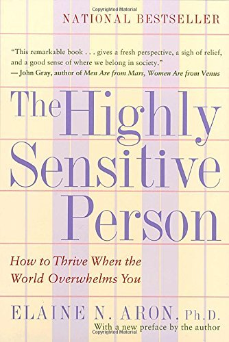 Elaine N. Aron The Highly Sensitive Person How To Thrive When The World Overwhelms You