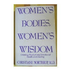 Christiane Northrup Women's Bodies Women's Wisdom