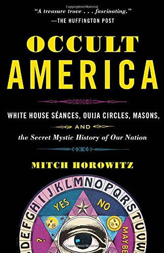 Mitch Horowitz Occult America White House Seances Ouija Circles Masons And T