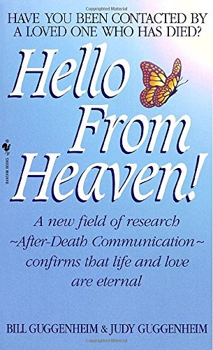 Bill Guggenheim Hello From Heaven A New Field Of Research After Death Communication