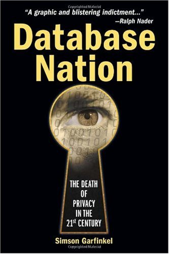 Simson Garfinkel Database Nation The Death Of Privacy In The 21st Century