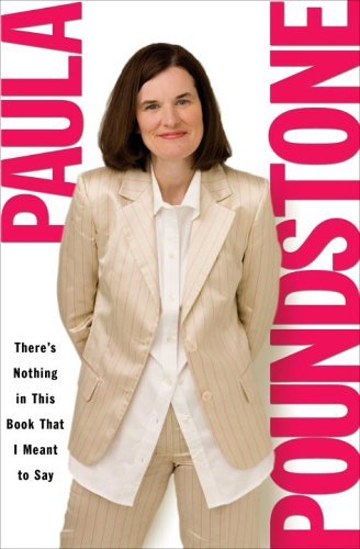 Poundstone Paula There's Nothing In This Book That I Meant To Say