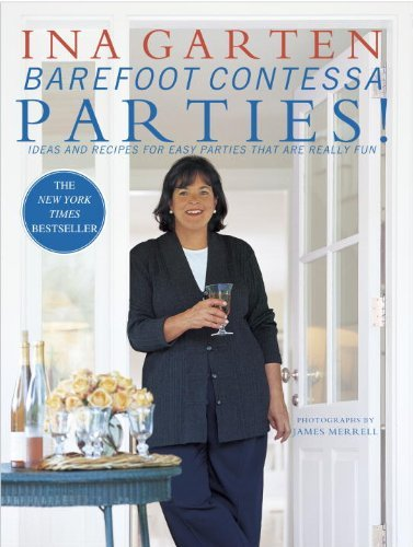 Ina Garten Barefoot Contessa Parties! Ideas And Recipes For Easy Parties That Are Reall