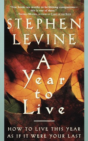 stephen-levine-a-year-to-live-how-to-live-this-year-as-if-it-were-your-last