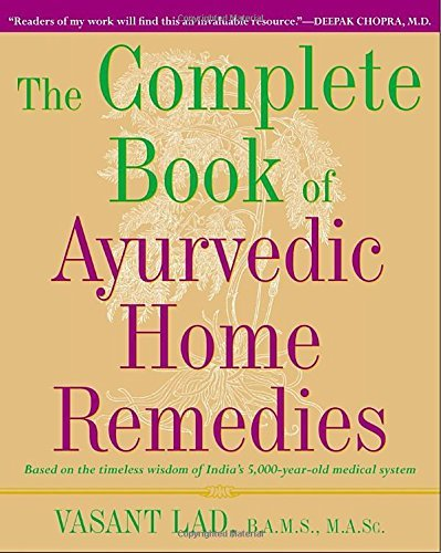 Vasant Lad The Complete Book Of Ayurvedic Home Remedies Based On The Timeless Wisdom Of India's 5 000 Yea