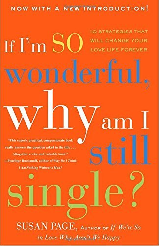 Susan Page If I'm So Wonderful Why Am I Still Single? Ten Strategies That Will Change Your Love Life Fo Revised