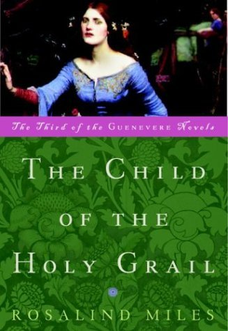 Rosalind Miles Child Of The Holy Grail The The Third Of The Guenevere Novels