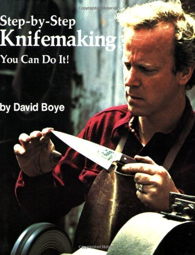 David Boye Step By Step Knifemaking You Can Do It!