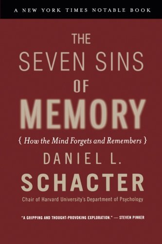 Daniel L. Schacter The Seven Sins Of Memory How The Mind Forgets And Remembers