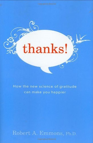 Robert A. Emmons Thanks! How The New Science Of Gratitude Can Make You Hap